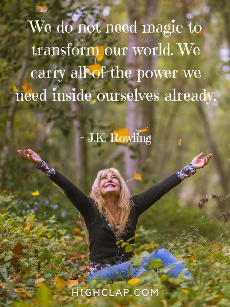 We do not need magic to transform our world. We carry all of the power we need inside ourselves already -J.K. Rowling - Women Day Quote