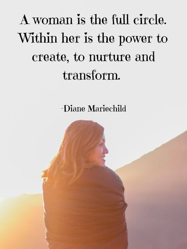 A woman is the full circle. Within her is the power to create, to nurture and transform -Diane Mariechild - Women Day Quote