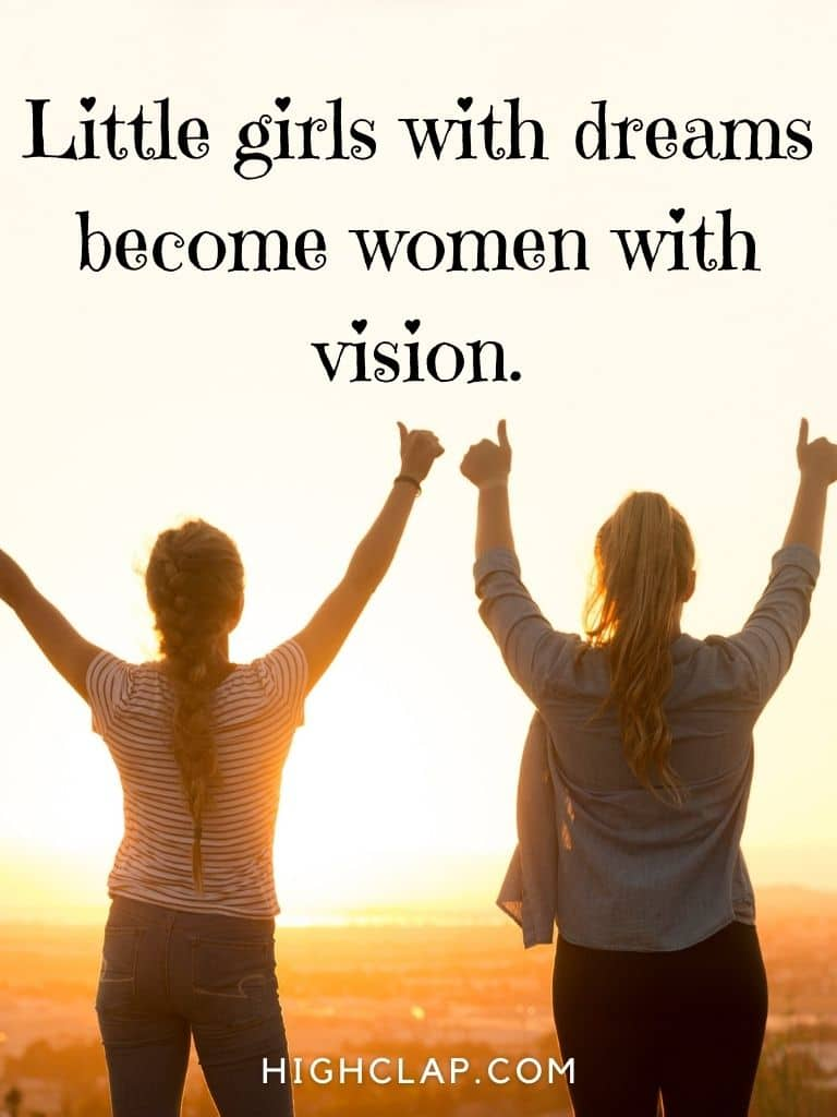 Little girls with dreams become women with vision - Women Day Quote