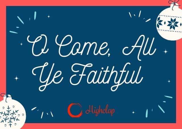 O Come, All Ye Faithful Lyrics- Christmas Carol